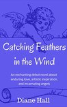Catching Feathers in the Wind (An Earth Angel's Story of Incarnation)