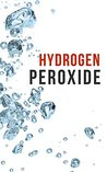 Hydrogen Peroxide: How to Clean Naturally, Improve Your Health, and Much, Much, More!