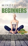 Mindfulness: Mindfulness for Beginners - Live Stress, Anxiety and Worry Free - How to Find Peace, Happiness and Calm in Every Moment BONUS 90 Day Mindfulness ... Relief and Depression Relief Book 1)