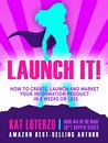 Launch It!: How to Create, Launch and Market Your Information Product in 2 Weeks or Less! (Make Sh*t Happen Book 4)