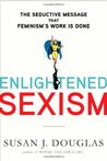 Enlightened Sexism by Susan J. Douglas