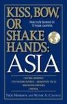 Kiss, Bow, or Shakes Hands Asia: How to Do Business in 12 Asian Countries (Kiss, Bow, or Shake Hands)12
