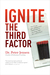 Ignite The Third Factor