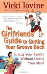 The Girlfriends' Guide to Getting Your Groove Back: Loving Your Family Without Losing Your Mind (Girlfriends' Guides)