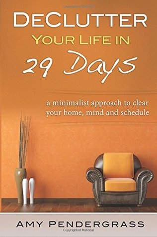 Declutter your life in 29 days by amy pendergrass for Declutter minimalist life