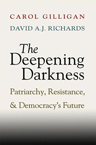 The Deepening Darkness by Carol Gilligan