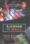License to Grill: Achieve Greatness at the Grill with 200 Sizzling Recipes