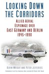 Looking Down the Corridors: Allied Aerial Espionage Operations over East Germany and Berlin, 1945-1990