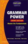 Kaplan Grammar Power: Master the Fundamentals: Score Higher on the SAT, GRE, and Other Standardized Tests