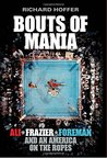 Bouts of Mania: Ali, Frazier and Foreman and an America on the Ropes