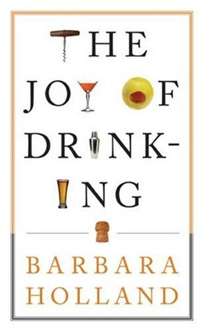 The Joy of Drinking by Barbara Holland