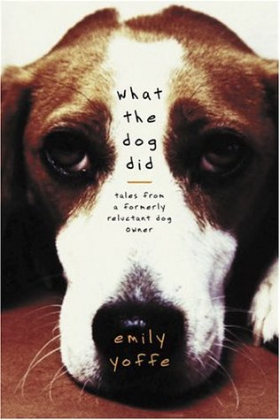 What the Dog Did by Emily Yoffe