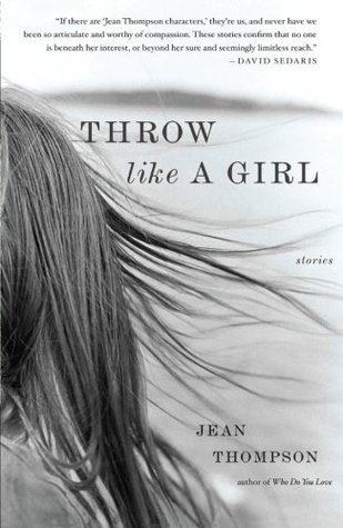 Throw Like a Girl by Jean Thompson
