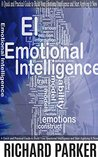 Emotional Intelligence: A Quick and Practical Guide to Build Your Emotional Intelligence and Start Applying It Now. (Communication Skills, Soft Skills, ... People Skills, Leadership Books Series)