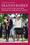 Diana's Babies: Kate, William and the repair of a broken family