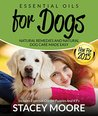 Essential Oils for Dogs by Stacey Moore
