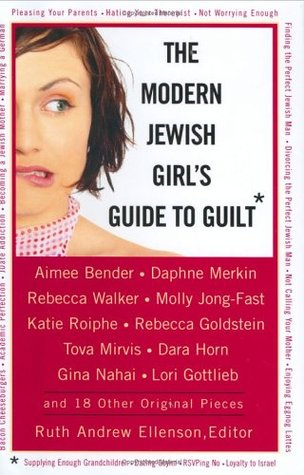 The Modern Jewish Girl's Guide to Guilt by Ruth Andrew Ellenson
