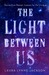 The Light Between Us: Stories from Heaven, Lessons for the Living