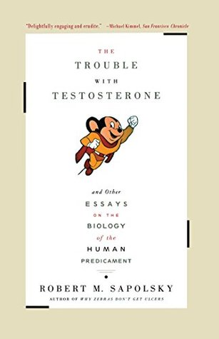 The Trouble with Testosterone and Other Essays on the Biology of the Human Predicament