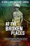 At The Broken Places: A fictionalized story of adventure and love, based on a young man's real-life journey into World War II