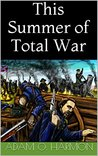 This Summer of Total War (Rise of the Confederacy Trilogy Book 2)