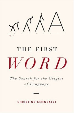 The First Word: The Search for the Origins of Language