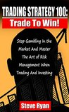 Trading Strategy 100: From Gambler To Trader: How To Develop A Profitable Trading Mindset, Make Money With Stock Chart Analysis When Swing & Day Trading, ... As Business (Day Trading & Swing Trading)