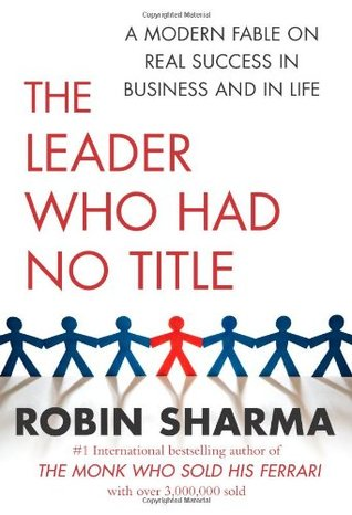 The Leader Who Had No Title by Robin S. Sharma