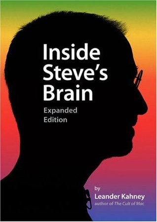 Inside Steve's Brain, Expanded Edition by Leander Kahney