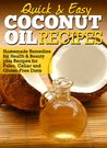 Coconut Oil Recipes: Homemade Remedies for Health & Beauty plus Recipes for Paleo, Celiac and Gluten-Free Diets (Quick and Easy Series)
