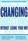 Changing Directions without Losing Your Way: Managing the Six Stages of Change at Work and Life