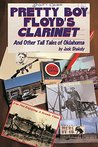 Pretty Boy Floyd's Clarinet: And Other Tall Tales of Oklahoma