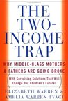 The Two-Income Trap: Why Middle-Class Mothers and Fathers Are Going Broke