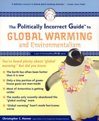 The Politically Incorrect Guide to Global Warming by Christopher C. Horner