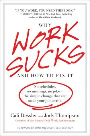 Why Work Sucks and How to Fix It: No Schedules, No Meetings, No Joke--the Simple Change That Can Make Your Job Terrific