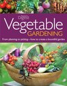 Vegetable Gardening: From Planting to Picking - The Complete Guide to Creating aBountiful Garden