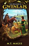 The Treasure of Gwenlais The Rienfield Chronicles Book #1 by M.T. Magee