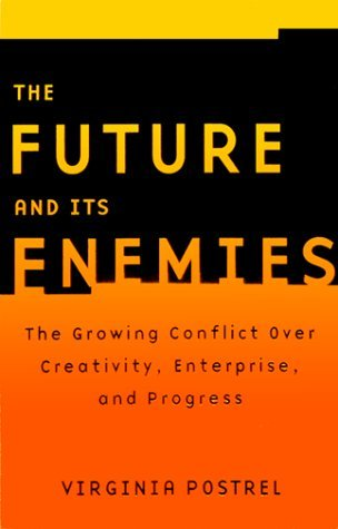 The FUTURE AND ITS ENEMIES by Virginia Postrel