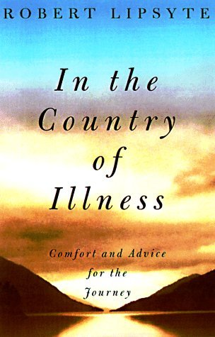In the Country of Illness : Comfort and Advice for the Journey