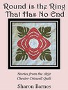 Round is the Ring That Has No End: Stories from the 1852 Chester Criswell Quilt