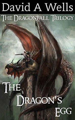 The Dragon's Egg (Dragonfall Book, #1) - David A. Wells