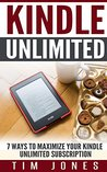 Kindle Unlimited: 7 Ways to Maximize Your Kindle Unlimited Subscription