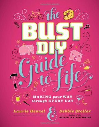The Bust DIY Guide to Life by Laurie Henzel