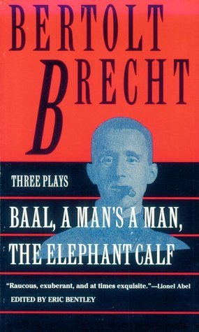 Baal, A Man's a Man and the Elephant Calf by Bertolt Brecht