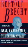 Baal, A Man's a Man and the Elephant Calf: Early Plays by Bertolt  Brecht