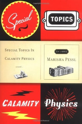 Special Topics in Calamity Physics by Marisha Pessl