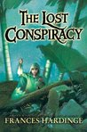 The Lost Conspiracy by Frances Hardinge
