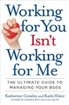 Working for You Isn't Working for Me: The Ultimate Guide to Managing Your Boss