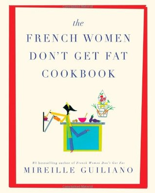 French Women Don't Get Fat Cookbook by Mireille Guiliano