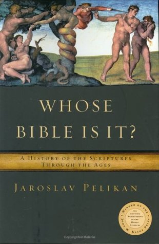 Whose Bible Is It? A History of the Scriptures Through the Ages by Jaroslav Pelikan